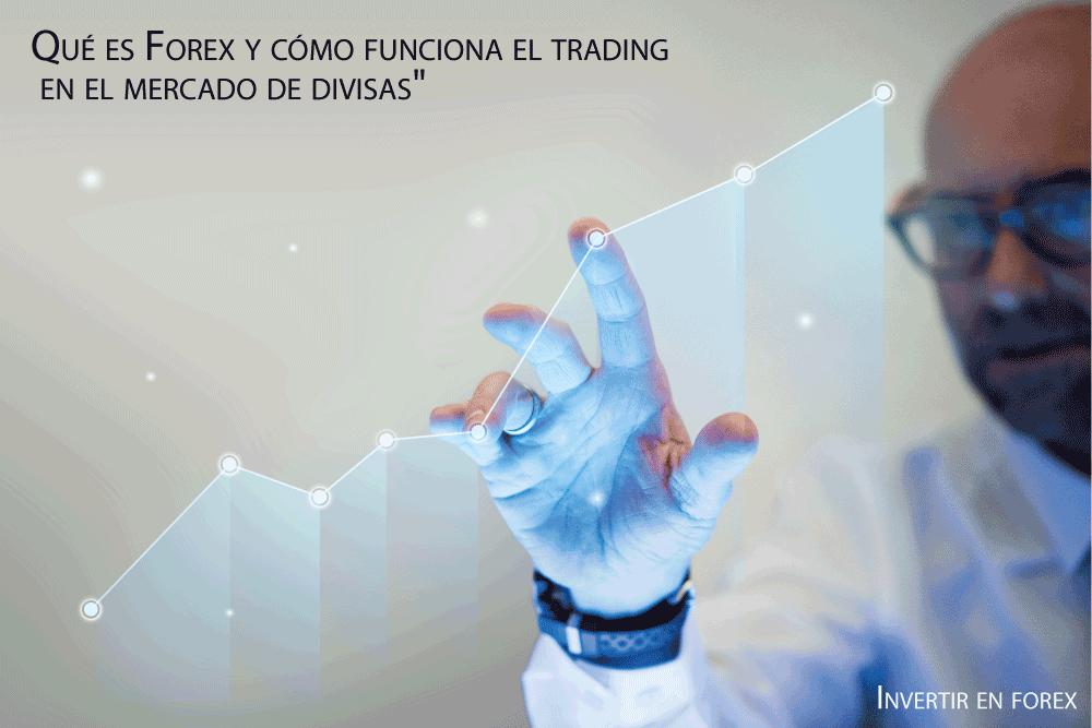 Qué es Forex y cómo funciona el trading en el mercado de divisas